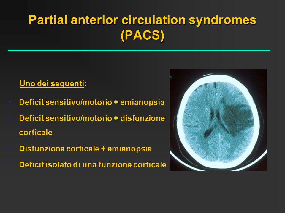 Partial anterior circulation syndromes (PACS) Deficit sensitivo/motorio + emianopsia Deficit sensitivo/motorio + disfunzione corticale Disfunzione cor