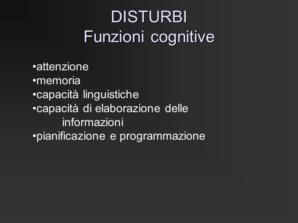 DISTURBI Funzioni cognitive attenzione memoria capacità linguistiche capacità di elaborazione delle informazioni pianificazione e programmazione