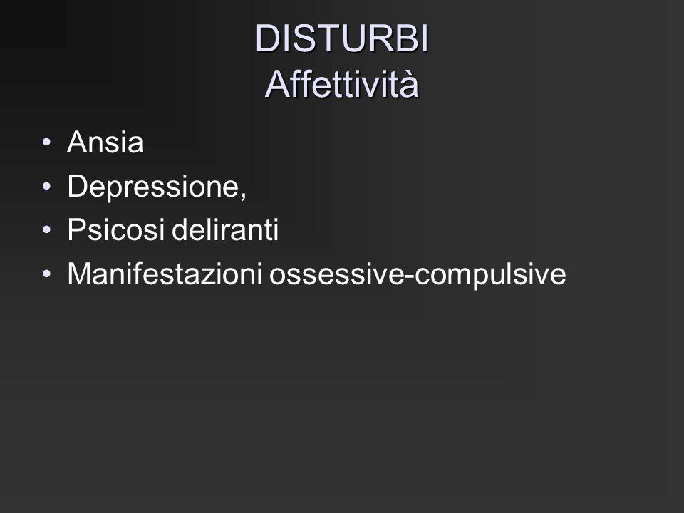 DISTURBI Affettività Ansia Depressione, Psicosi deliranti Manifestazioni ossessive-compulsive
