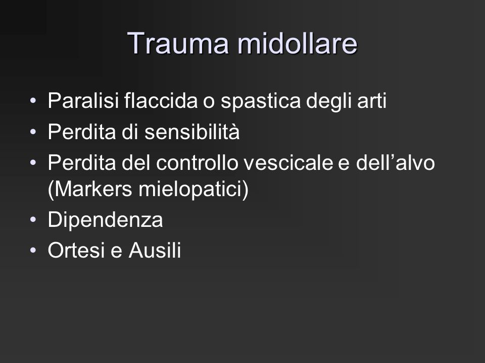 Trauma midollare Sindrome completa 35%Flaccidità Sindromi incomplete 65%Spasticità Dislocazione cervico-bulbare Cervicali basse Toraciche Lombari Shock spinale Disautonomia