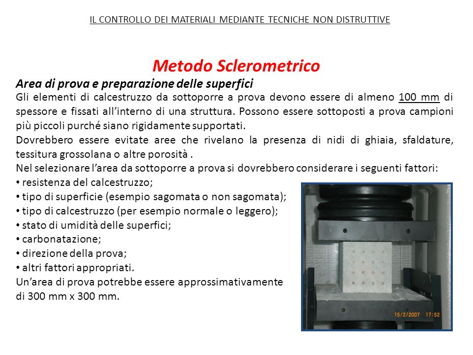 Metodo Sclerometrico Area di prova e preparazione delle superfici Gli elementi di calcestruzzo da sottoporre a prova devono essere di almeno 100 mm di
