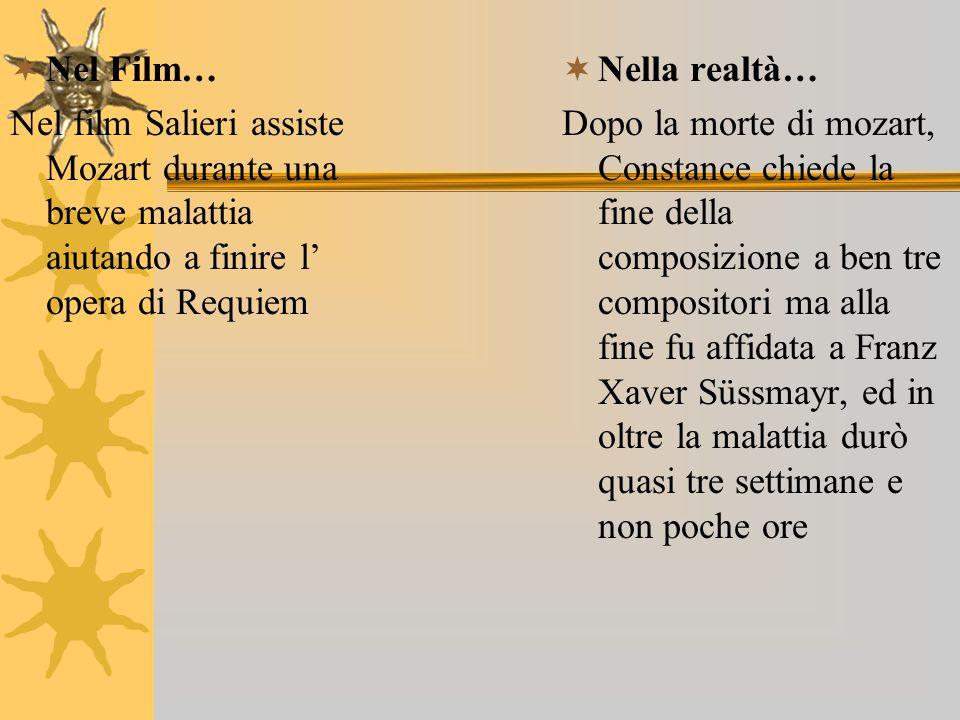  Nel Film… Nel film Salieri assiste Mozart durante una breve malattia aiutando a finire l' opera di Requiem  Nella realtà… Dopo la morte di mozart,
