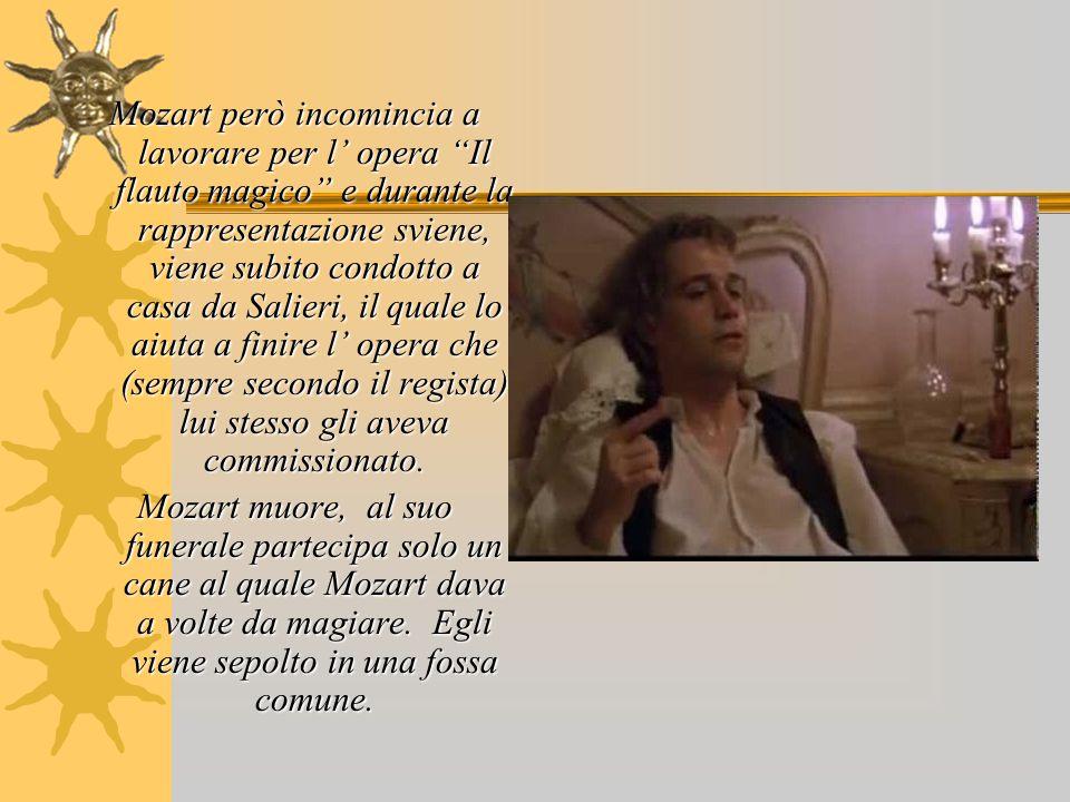"""Mozart però incomincia a lavorare per l' opera """"Il flauto magico"""" e durante la rappresentazione sviene, viene subito condotto a casa da Salieri, il qu"""