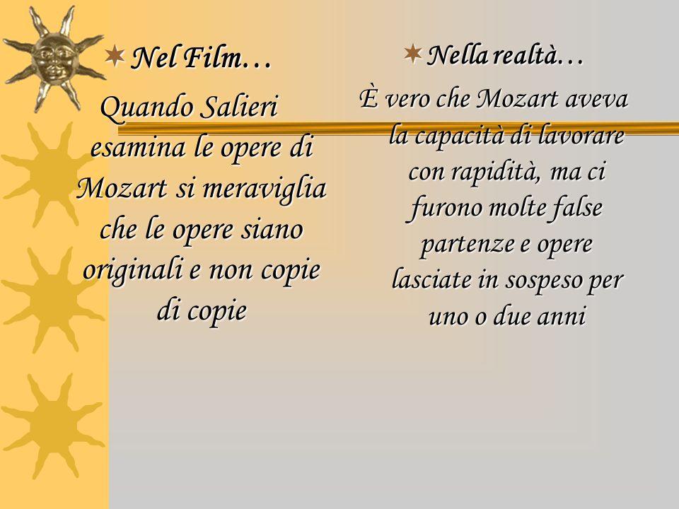  Nel Film… Quando Salieri esamina le opere di Mozart si meraviglia che le opere siano originali e non copie di copie  Nella realtà… È vero che Mozar