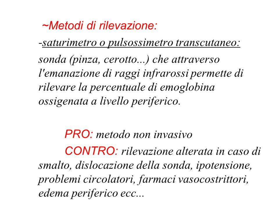 ~Metodi di rilevazione: -saturimetro o pulsossimetro transcutaneo: sonda (pinza, cerotto...) che attraverso l'emanazione di raggi infrarossi permette
