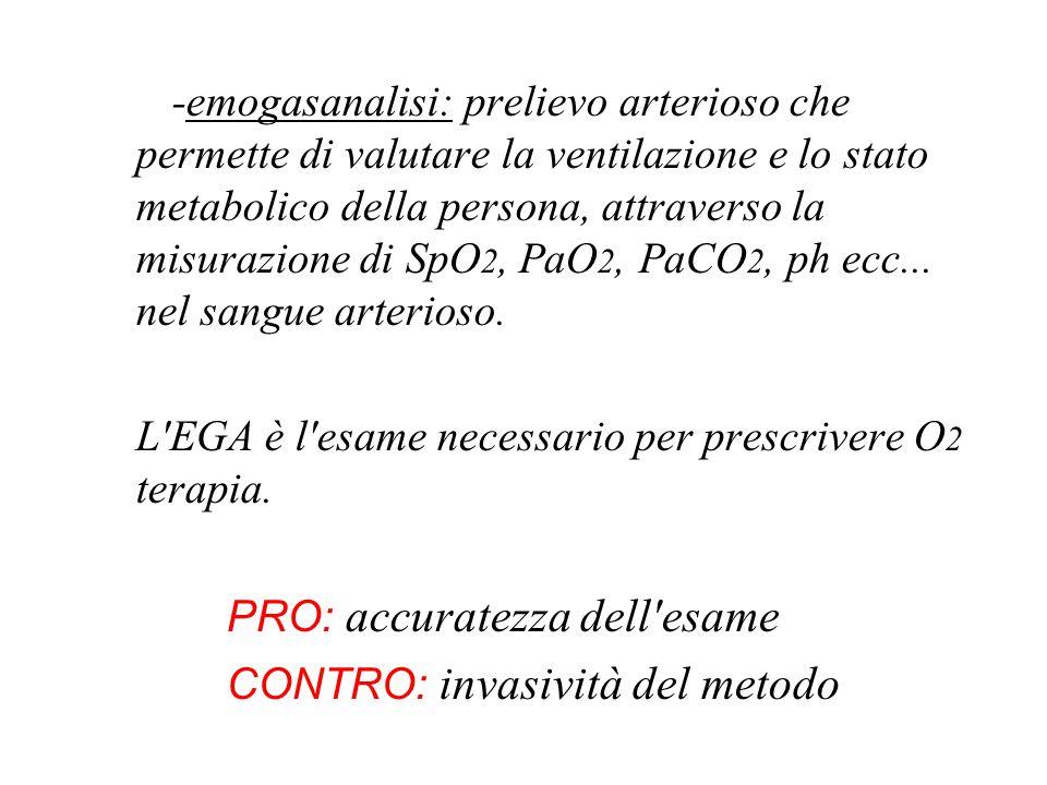 -emogasanalisi: prelievo arterioso che permette di valutare la ventilazione e lo stato metabolico della persona, attraverso la misurazione di SpO 2, P