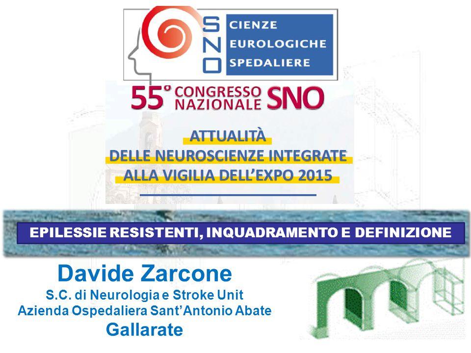 Davide Zarcone S.C. di Neurologia e Stroke Unit Azienda Ospedaliera Sant'Antonio Abate Gallarate EPILESSIE RESISTENTI, INQUADRAMENTO E DEFINIZIONE