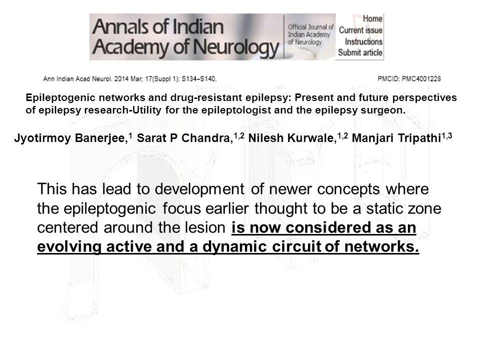 Jyotirmoy Banerjee, 1 Sarat P Chandra, 1,2 Nilesh Kurwale, 1,2 Manjari Tripathi 1,3 This has lead to development of newer concepts where the epileptog