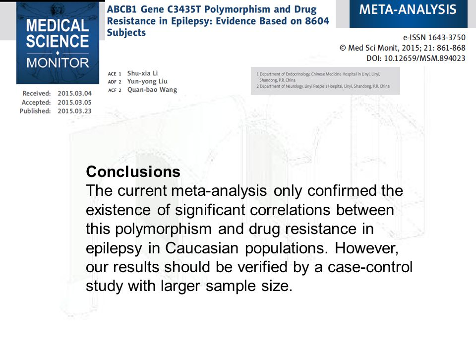 Conclusions The current meta-analysis only confirmed the existence of significant correlations between this polymorphism and drug resistance in epilep