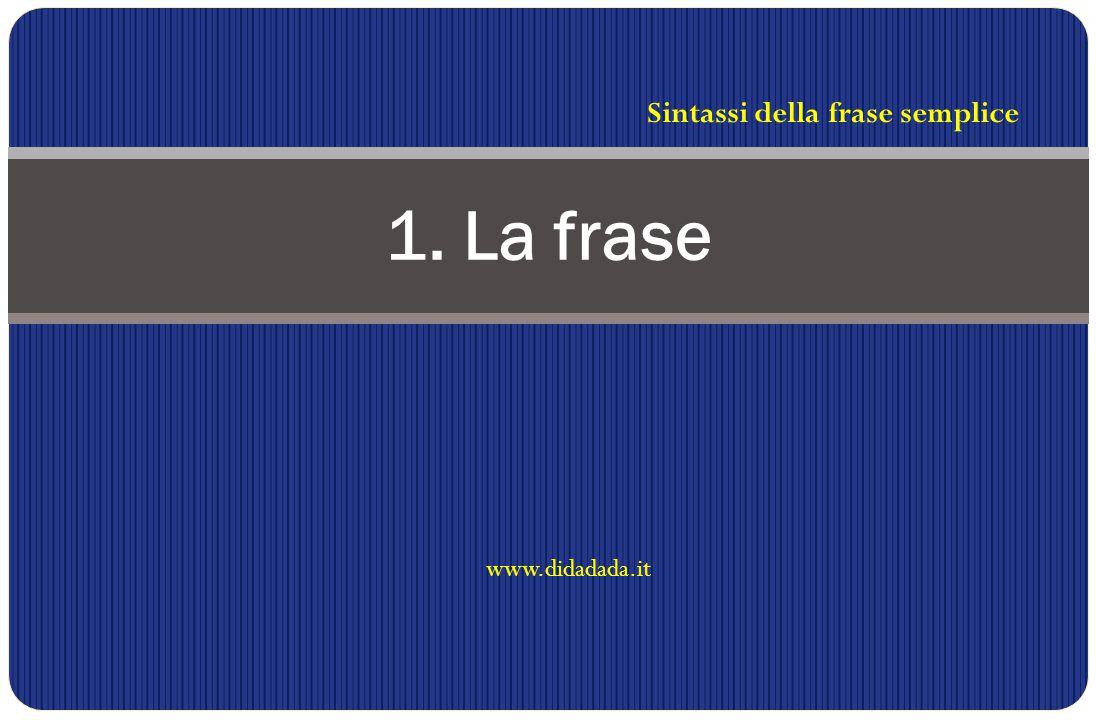 www.didadada.it 1. La frase Sintassi della frase semplice