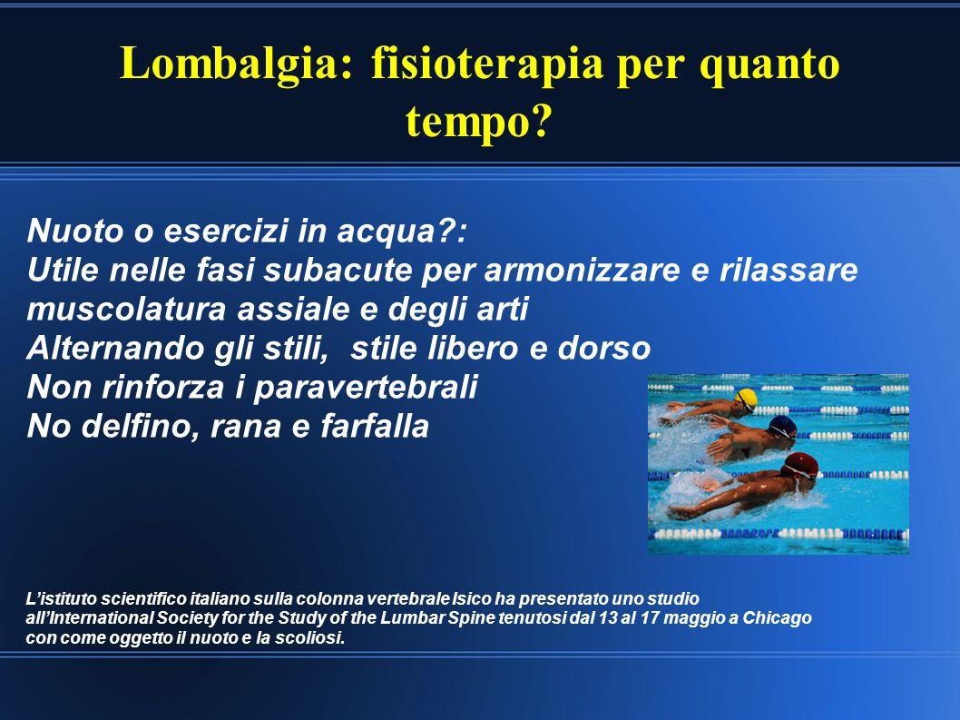 Lombalgia: fisioterapia per quanto tempo? Nuoto o esercizi in acqua?: Utile nelle fasi subacute per armonizzare e rilassare muscolatura assiale e degl
