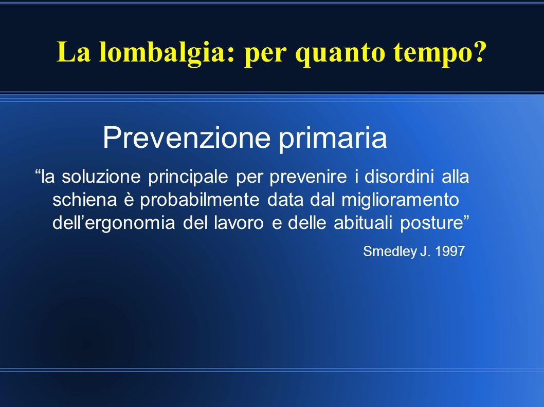 """La lombalgia: per quanto tempo? Prevenzione primaria """"la soluzione principale per prevenire i disordini alla schiena è probabilmente data dal migliora"""