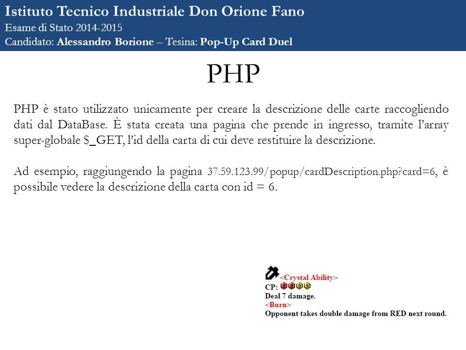 PHP PHP è stato utilizzato unicamente per creare la descrizione delle carte raccogliendo dati dal DataBase.