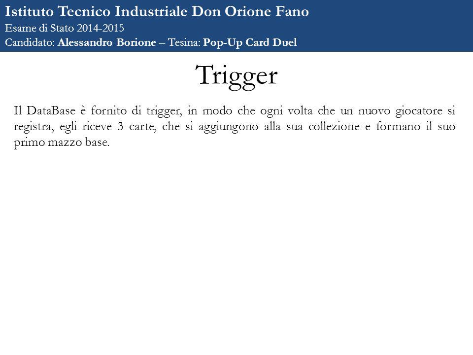 Trigger Il DataBase è fornito di trigger, in modo che ogni volta che un nuovo giocatore si registra, egli riceve 3 carte, che si aggiungono alla sua collezione e formano il suo primo mazzo base.