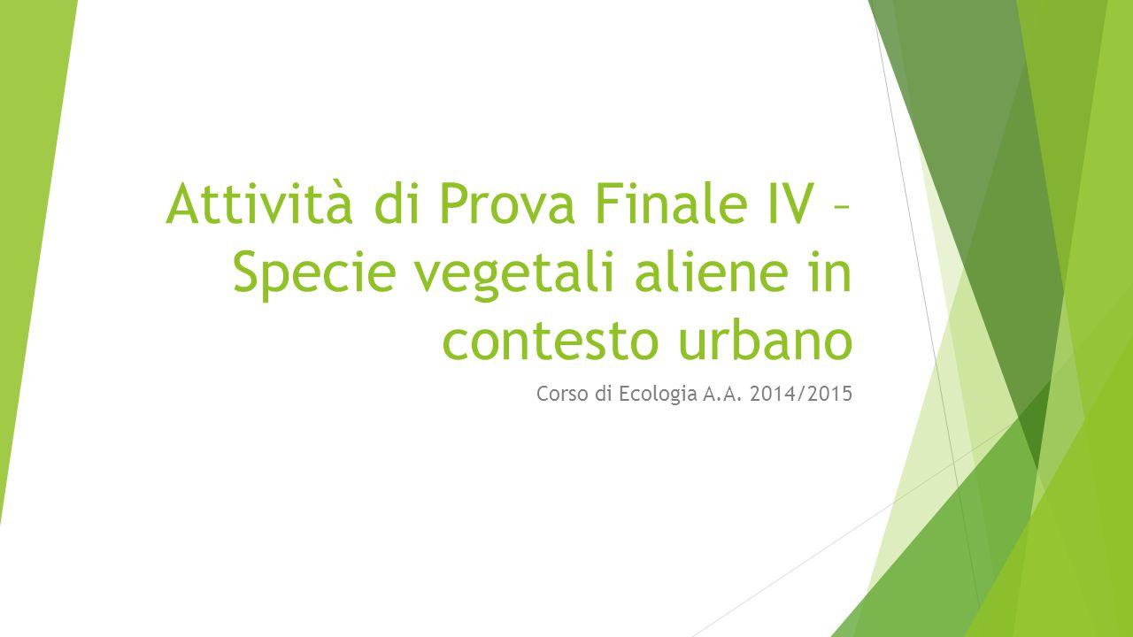 Attività di Prova Finale IV – Specie vegetali aliene in contesto urbano Corso di Ecologia A.A.