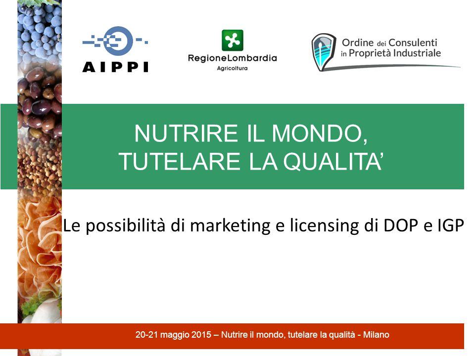 NUTRIRE IL MONDO, TUTELARE LA QUALITA' 20-21 maggio 2015 – Nutrire il mondo, tutelare la qualità - Milano Le possibilità di marketing e licensing di