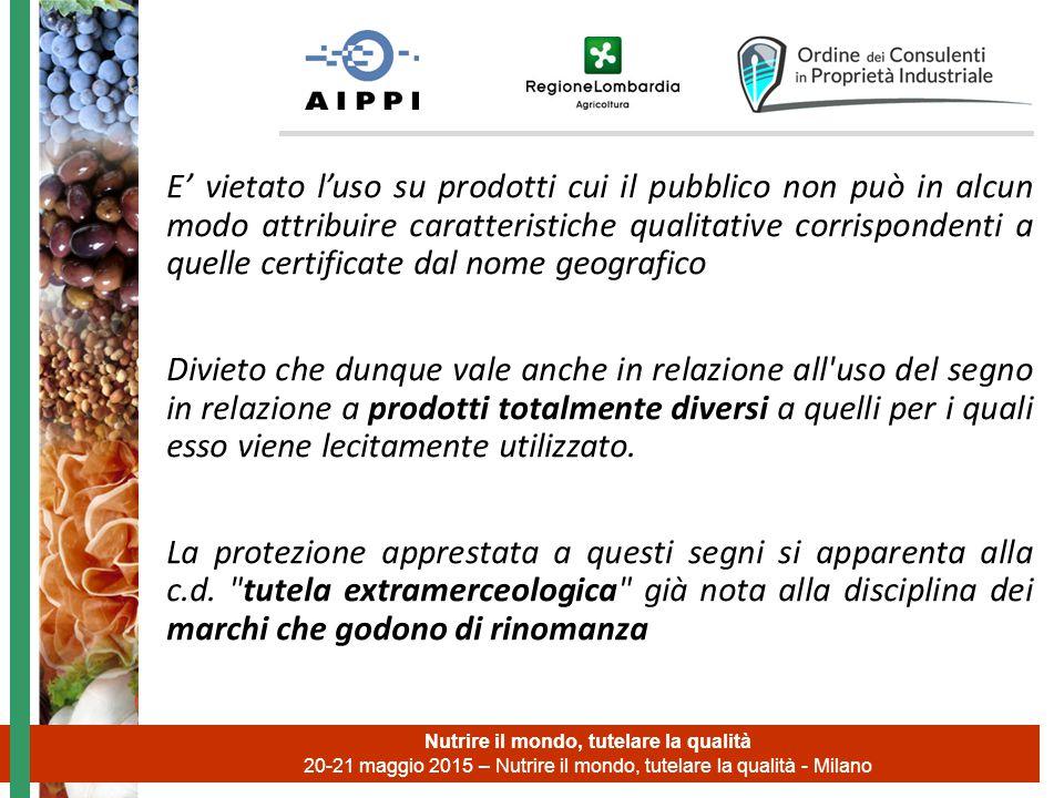 Nutrire il mondo, tutelare la qualità 20-21 maggio 2015 – Nutrire il mondo, tutelare la qualità - Milano E' vietato l'uso su prodotti cui il pubblico