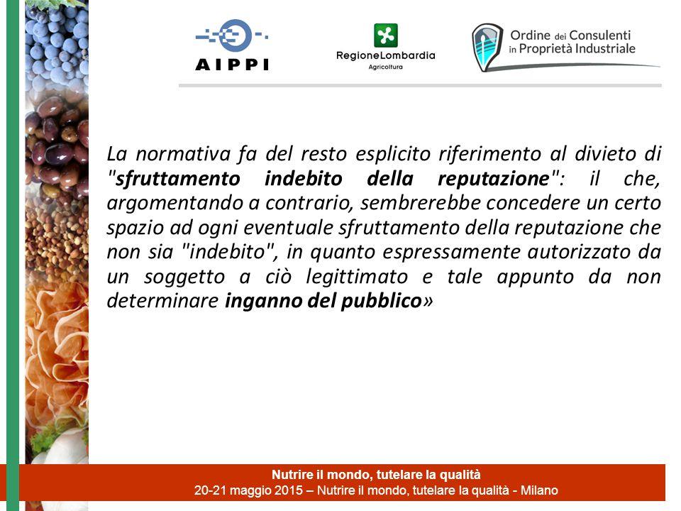 Nutrire il mondo, tutelare la qualità 20-21 maggio 2015 – Nutrire il mondo, tutelare la qualità - Milano La normativa fa del resto esplicito riferimen