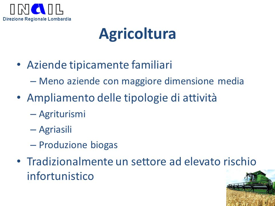 Agricoltura Aziende tipicamente familiari – Meno aziende con maggiore dimensione media Ampliamento delle tipologie di attività – Agriturismi – Agriasi
