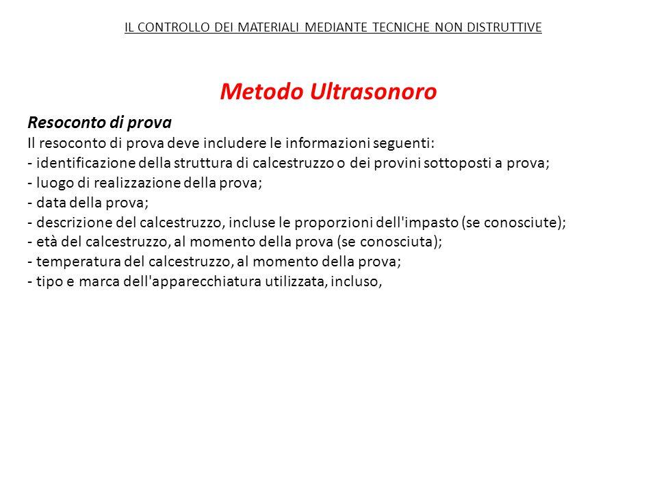 Metodo Ultrasonoro Resoconto di prova Il resoconto di prova deve includere le informazioni seguenti: - identificazione della struttura di calcestruzzo