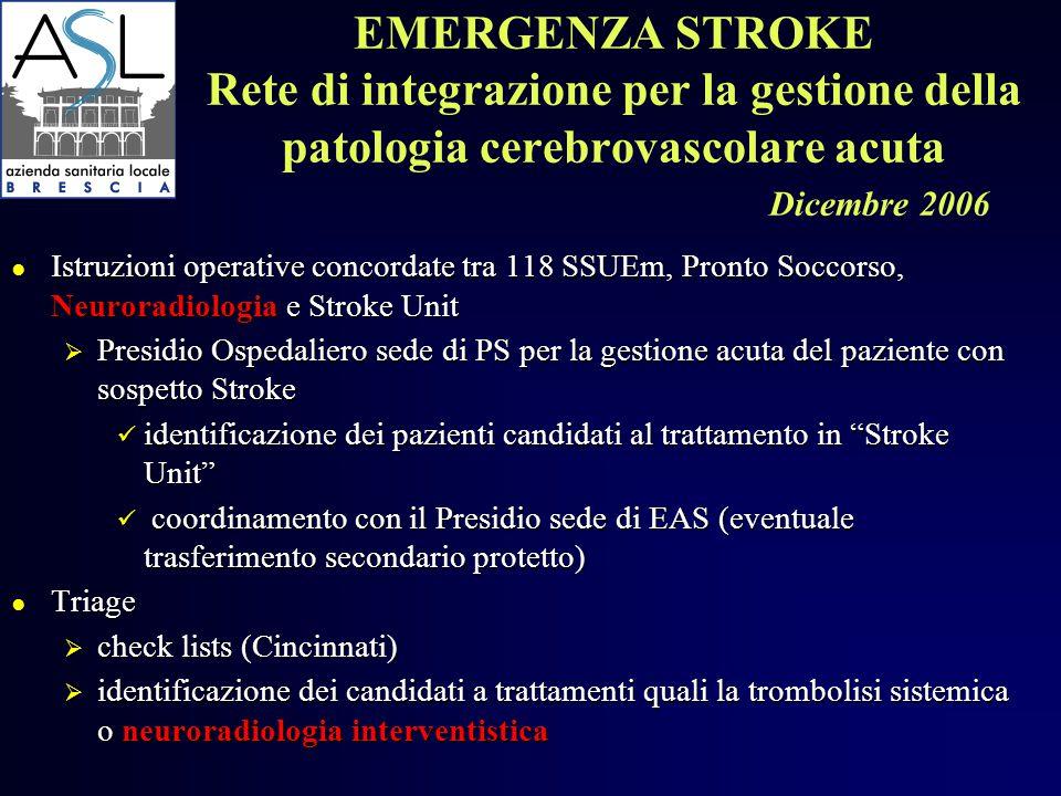 EMERGENZA STROKE Rete di integrazione per la gestione della patologia cerebrovascolare acuta Dicembre 2006 ● Istruzioni operative concordate tra 118 S