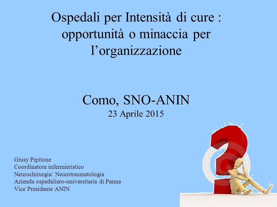 Ospedali per Intensità di cure : opportunità o minaccia per l'organizzazione Como, SNO-ANIN 23 Aprile 2015 Giusy Pipitone Coordinatore infermieristico