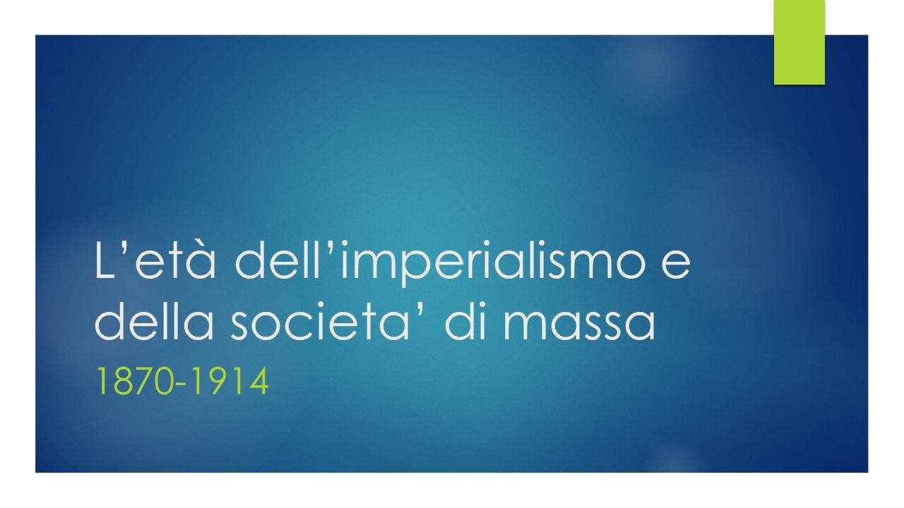 Le parole da sapere e capire  IMPERIALISMO: Con questo termine si indica la corsa alla conquista di nuove colonie da parte delle maggiori potenze europee, che caratterizzò il periodo dal 1870 al 1914.