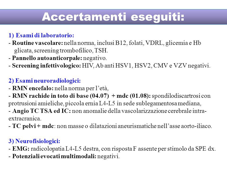 1) Esami di laboratorio: - Routine vascolare: nella norma, inclusi B12, folati, VDRL, glicemia e Hb glicata, screening trombofilico, TSH.