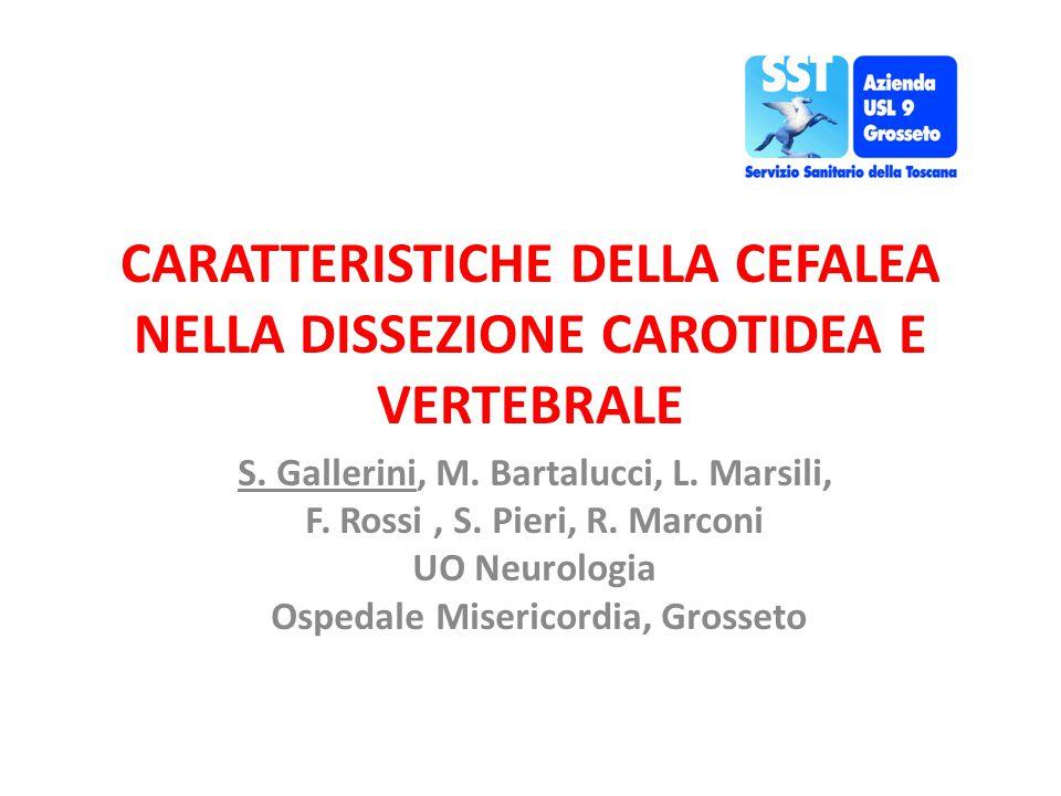 CARATTERISTICHE DELLA CEFALEA NELLA DISSEZIONE CAROTIDEA E VERTEBRALE S. Gallerini, M. Bartalucci, L. Marsili, F. Rossi, S. Pieri, R. Marconi UO Neuro