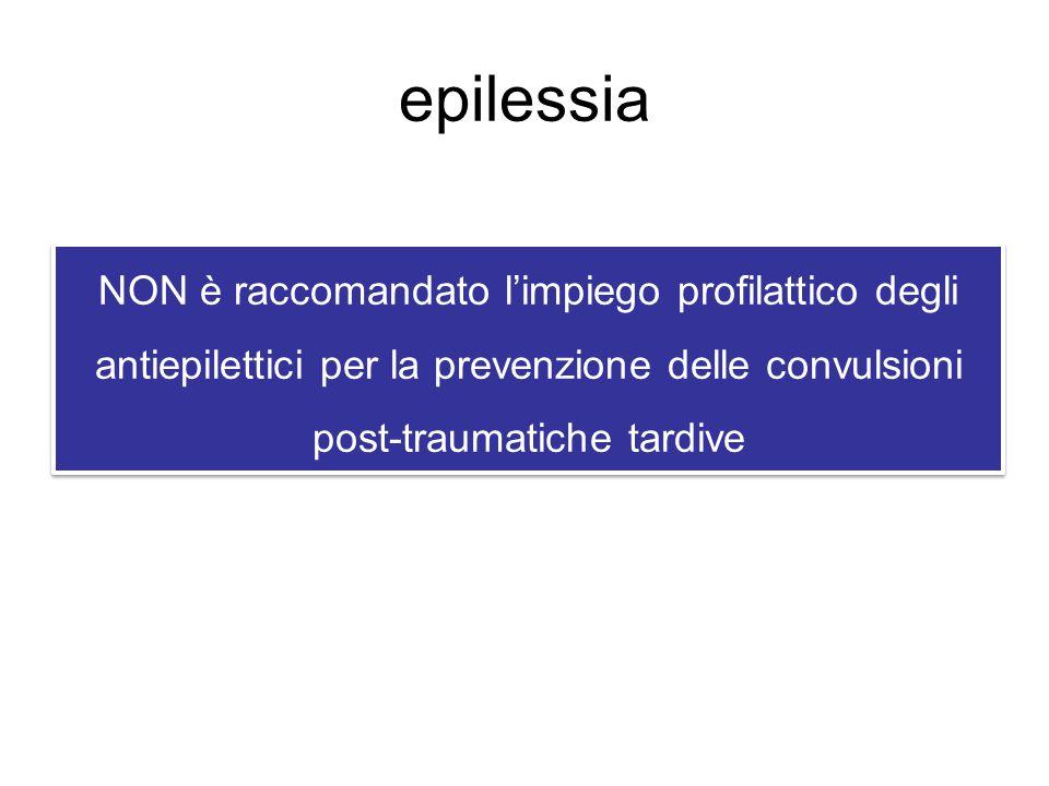 epilessia NON è raccomandato l'impiego profilattico degli antiepilettici per la prevenzione delle convulsioni post-traumatiche tardive