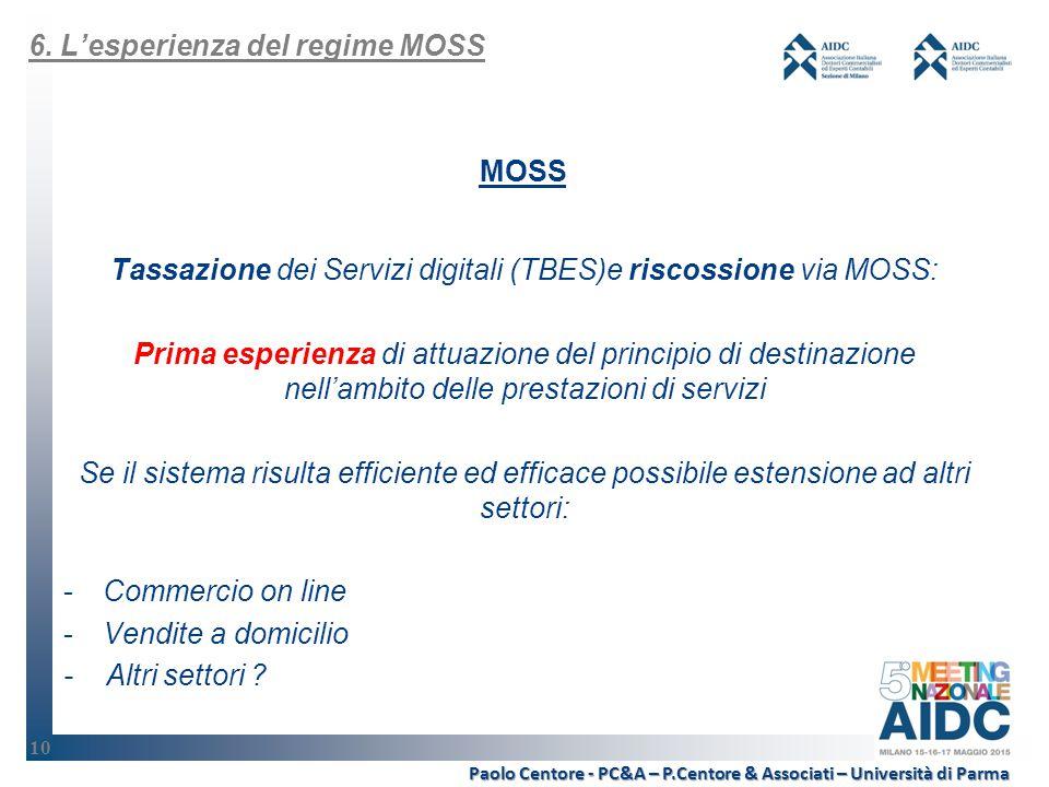 10 MOSS Tassazione dei Servizi digitali (TBES)e riscossione via MOSS: Prima esperienza di attuazione del principio di destinazione nell'ambito delle prestazioni di servizi Se il sistema risulta efficiente ed efficace possibile estensione ad altri settori: -Commercio on line -Vendite a domicilio - Altri settori .