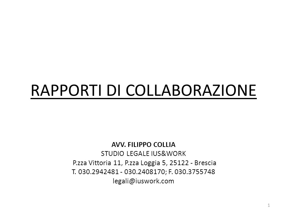 RAPPORTI DI COLLABORAZIONE AVV. FILIPPO COLLIA STUDIO LEGALE IUS&WORK P.zza Vittoria 11, P.zza Loggia 5, 25122 - Brescia T. 030.2942481 - 030.2408170;