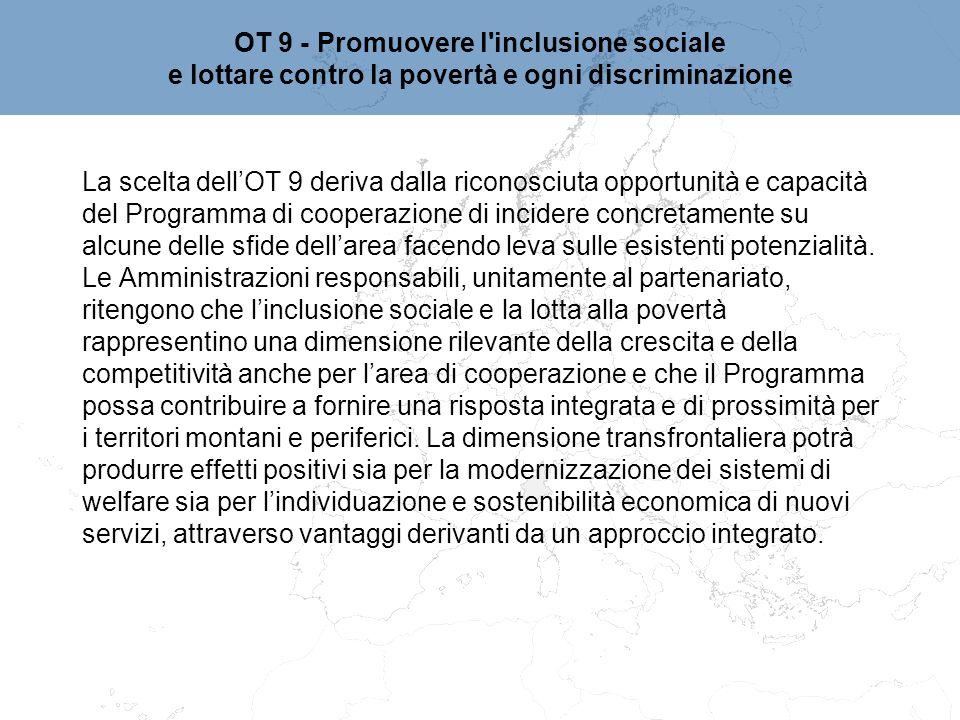 La scelta dell'OT 9 deriva dalla riconosciuta opportunità e capacità del Programma di cooperazione di incidere concretamente su alcune delle sfide del