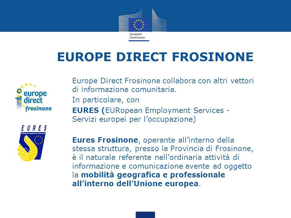 EUROPE DIRECT FROSINONE Europe Direct Frosinone collabora con altri vettori di informazione comunitaria. In particolare, con EURES (EURopean Employmen
