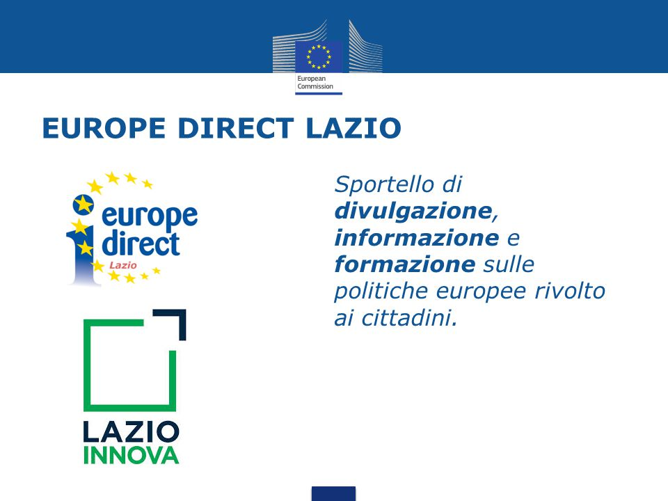 EUROPE DIRECT LAZIO Sportello di divulgazione, informazione e formazione sulle politiche europee rivolto ai cittadini.