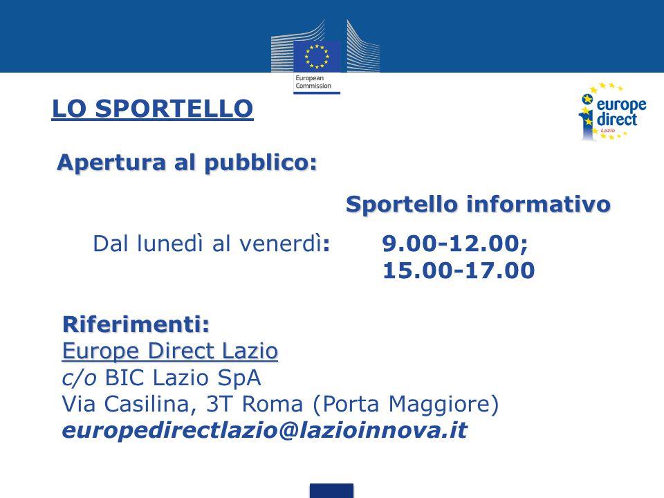 LO SPORTELLO Sportello informativo Dal lunedì al venerdì: 9.00-12.00; 15.00-17.00 Apertura al pubblico: Riferimenti: Europe Direct Lazio c/o BIC Lazio SpA Via Casilina, 3T Roma (Porta Maggiore) europedirectlazio@lazioinnova.it
