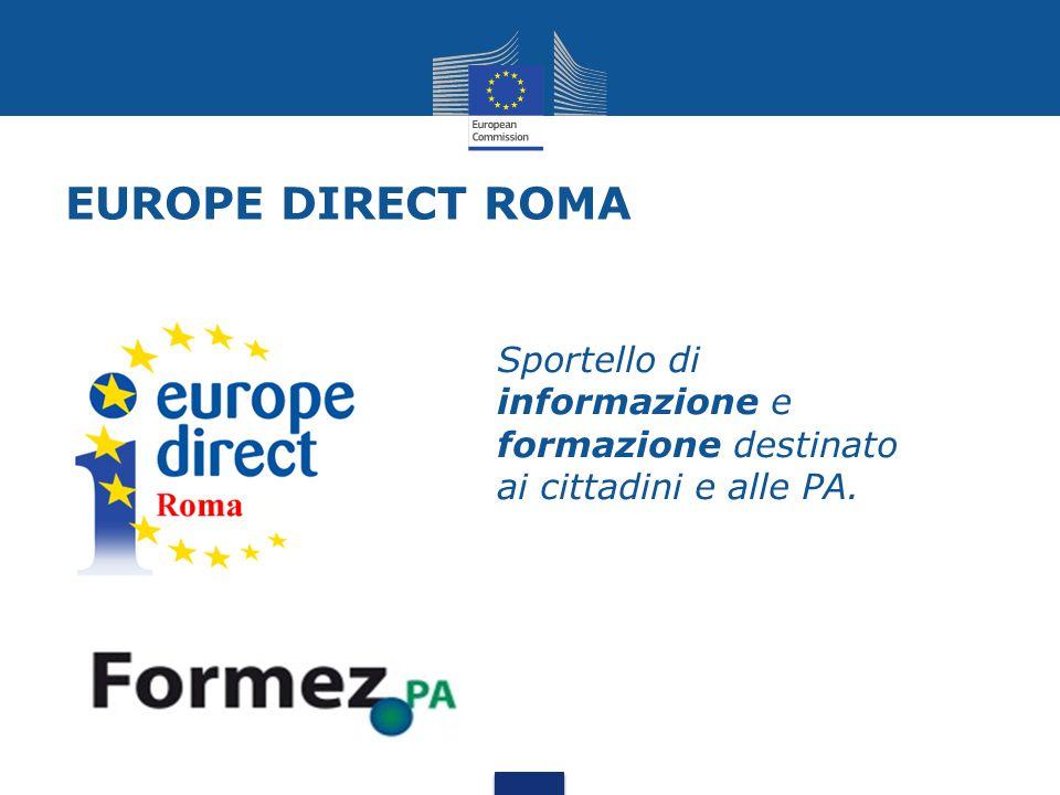 EUROPE DIRECT ROMA Sportello di informazione e formazione destinato ai cittadini e alle PA.