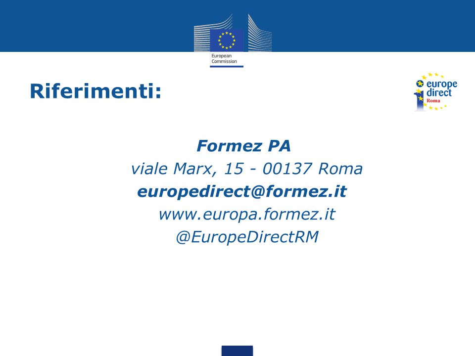 Riferimenti: Formez PA viale Marx, 15 - 00137 Roma europedirect@formez.it www.europa.formez.it @EuropeDirectRM