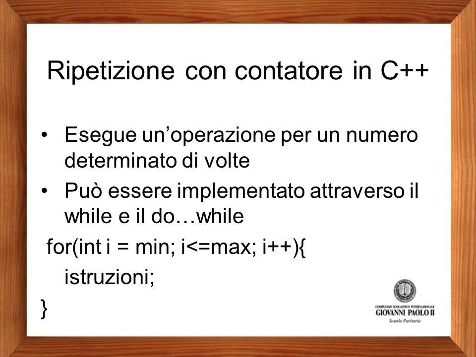 Ripetizione con contatore in C++ Esegue un'operazione per un numero determinato di volte Può essere implementato attraverso il while e il do…while for