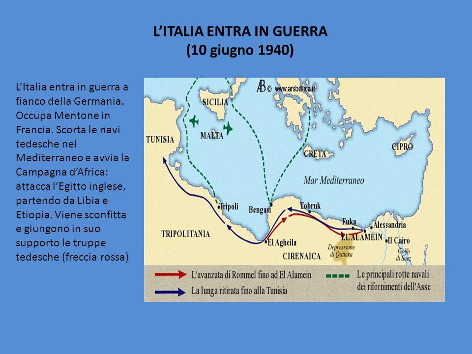 L'ITALIA ENTRA IN GUERRA (10 giugno 1940) L'Italia entra in guerra a fianco della Germania. Occupa Mentone in Francia. Scorta le navi tedesche nel Med