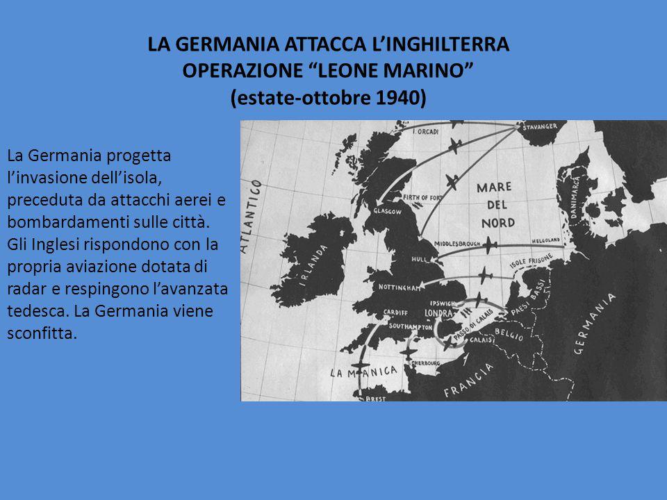 """LA GERMANIA ATTACCA L'INGHILTERRA OPERAZIONE """"LEONE MARINO"""" (estate-ottobre 1940) La Germania progetta l'invasione dell'isola, preceduta da attacchi a"""