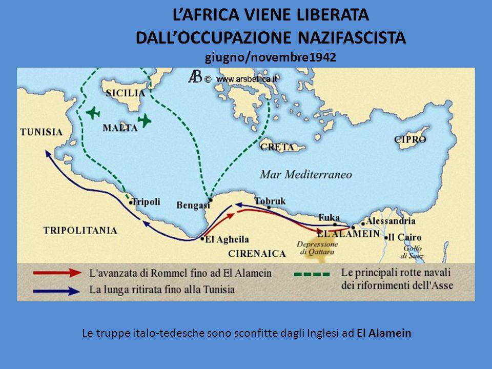 L'AFRICA VIENE LIBERATA DALL'OCCUPAZIONE NAZIFASCISTA giugno/novembre1942 Le truppe italo-tedesche sono sconfitte dagli Inglesi ad El Alamein