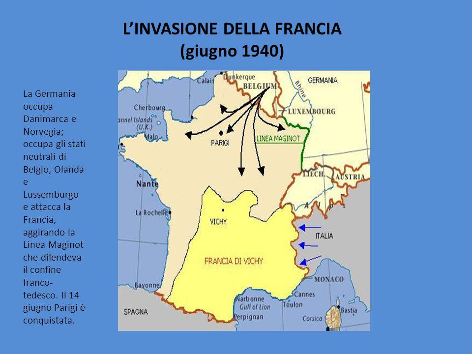 L'INVASIONE DELLA FRANCIA (giugno 1940) La Germania occupa Danimarca e Norvegia; occupa gli stati neutrali di Belgio, Olanda e Lussemburgo e attacca l