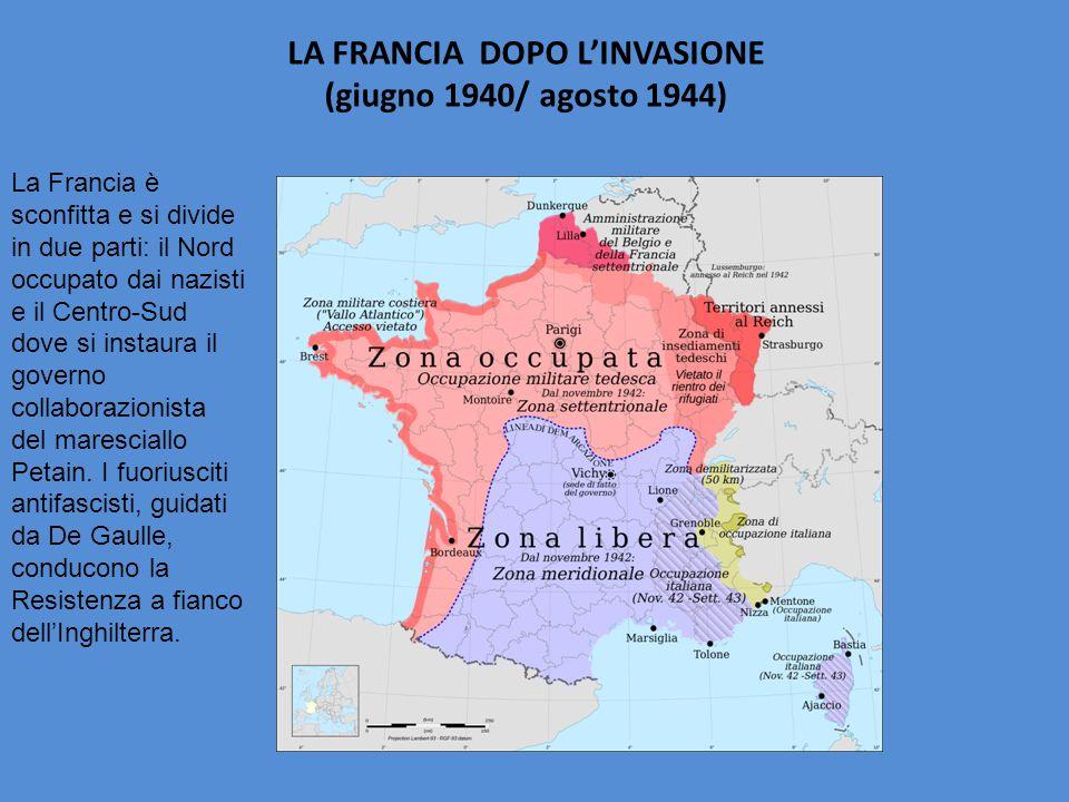 LA FRANCIA DOPO L'INVASIONE (giugno 1940/ agosto 1944) La Francia è sconfitta e si divide in due parti: il Nord occupato dai nazisti e il Centro-Sud d