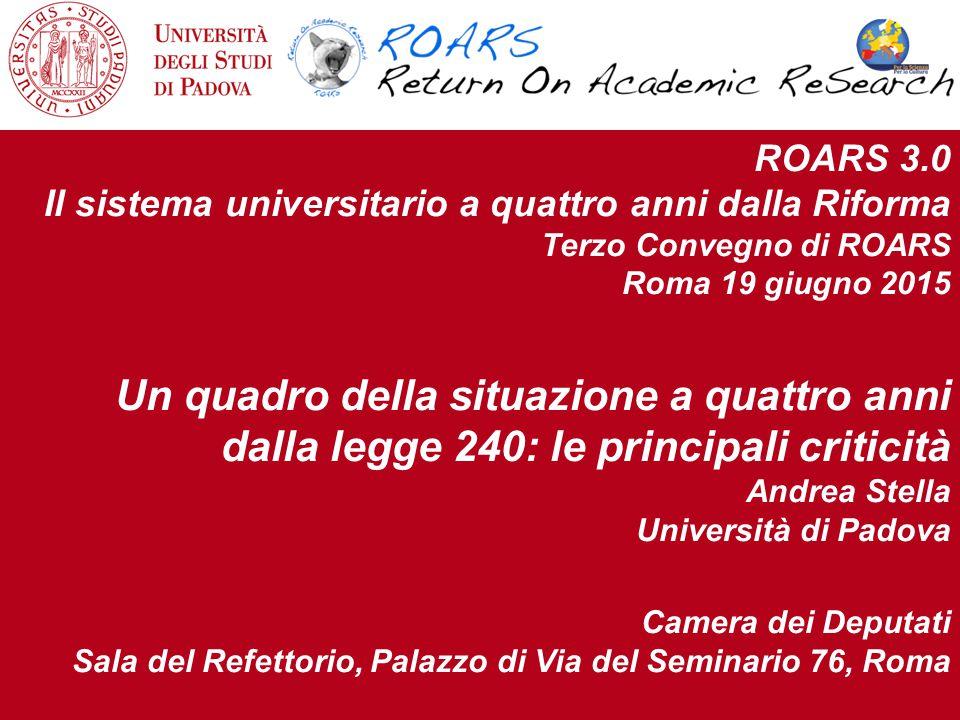 ROARS 3.0 - Roma 19.06.20152 Una domanda preliminare Per fare il quadro della situazione a quattro anni dalla Legge 240 proviamo a dare risposta ad una domanda: Come si colloca l'Università Italiana, nel confronto con gli altri paesi OCSE più avanzati?