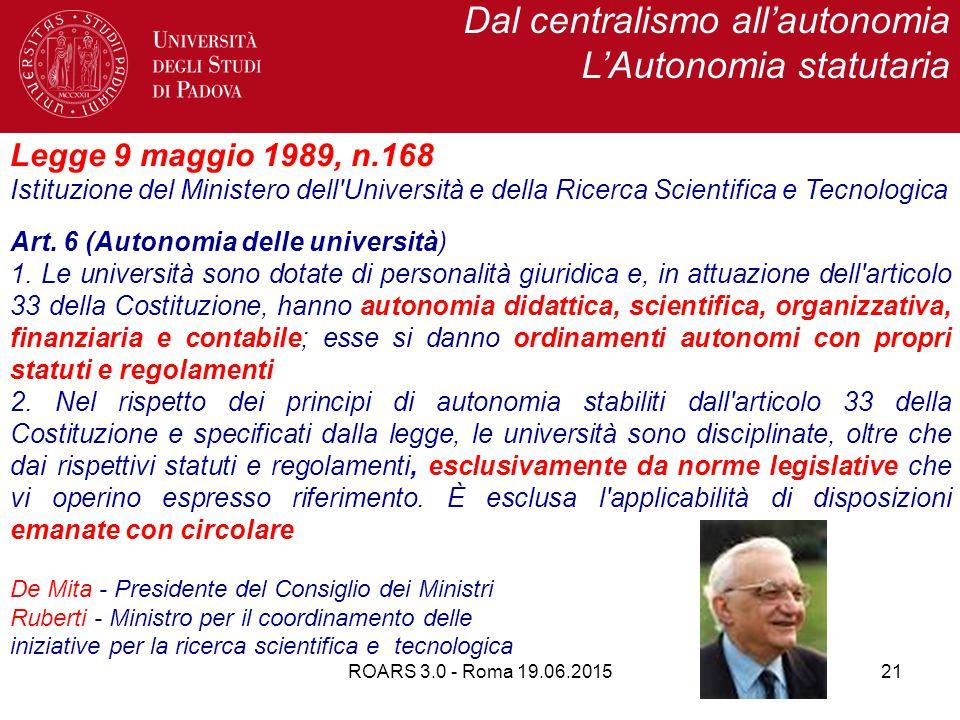 Dal centralismo all'autonomia L'Autonomia statutaria Legge 9 maggio 1989, n.168 Istituzione del Ministero dell Università e della Ricerca Scientifica e Tecnologica Art.