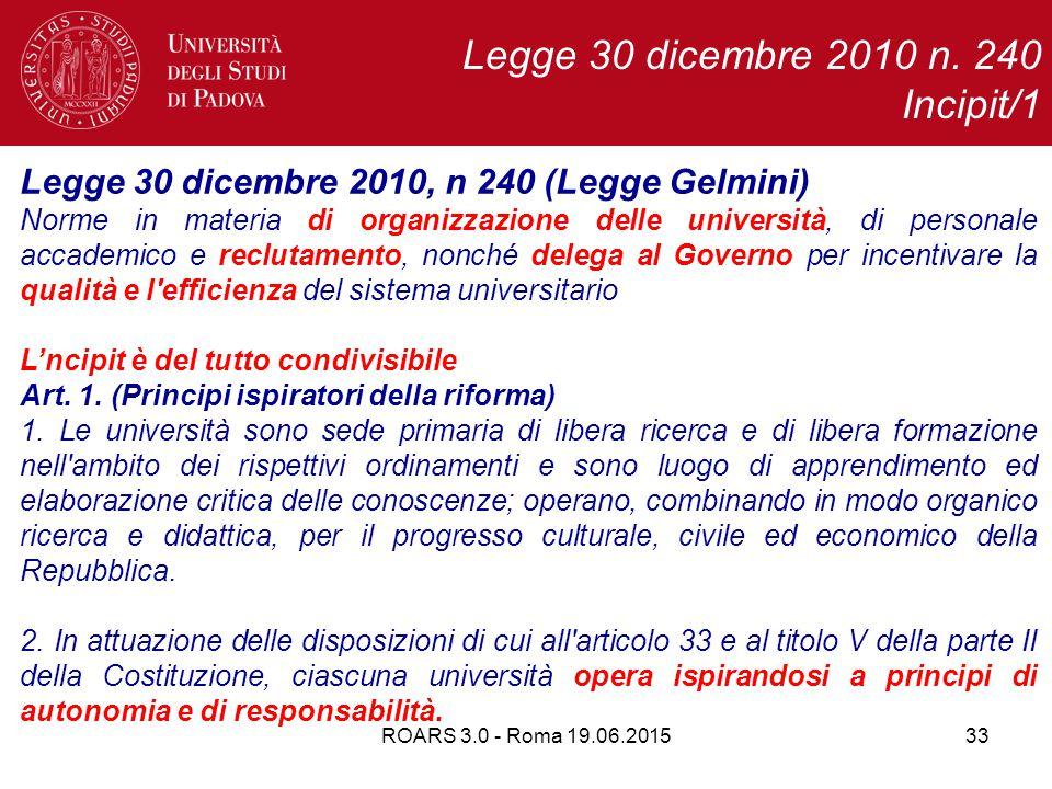 33 Legge 30 dicembre 2010, n 240 (Legge Gelmini) Norme in materia di organizzazione delle università, di personale accademico e reclutamento, nonché delega al Governo per incentivare la qualità e l efficienza del sistema universitario L'ncipit è del tutto condivisibile Art.
