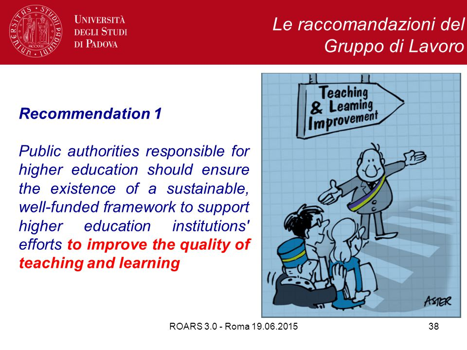 ROARS 3.0 - Roma 19.06.201538 Recommendation 1 Public authorities responsible for higher education should ensure the existence of a sustainable, well-