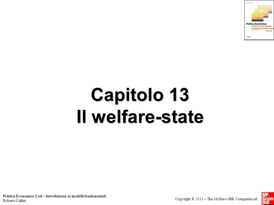 Copyright © 2011 – The McGraw-Hill Companies srl Politica Economica 2/ed – Introduzione ai modelli fondamentali Roberto Cellini Capitolo 13 Il welfare