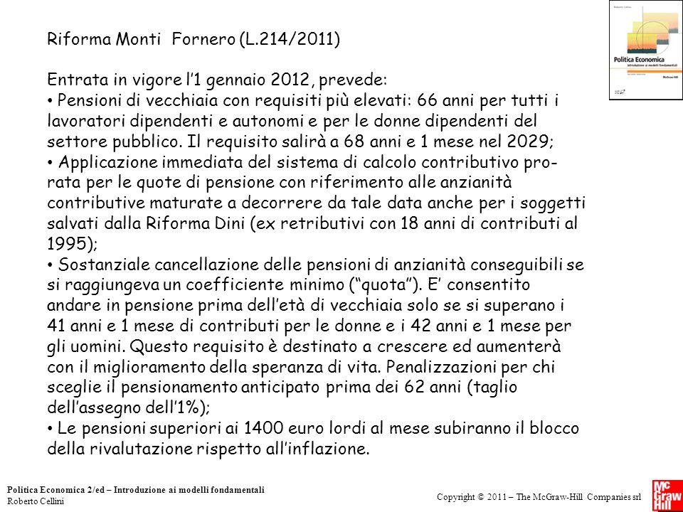 Copyright © 2011 – The McGraw-Hill Companies srl Politica Economica 2/ed – Introduzione ai modelli fondamentali Roberto Cellini Riforma Monti Fornero